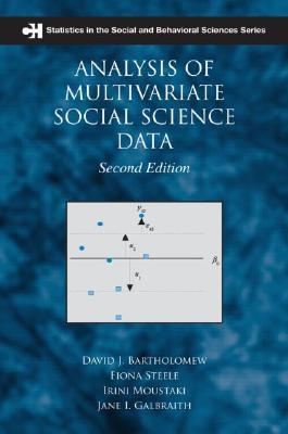 Analysis of Multivariate Social Science Data By Bartholomew, David J./ Steele, Fiona/ Irini, Moustaki/ Galbraith, Jane